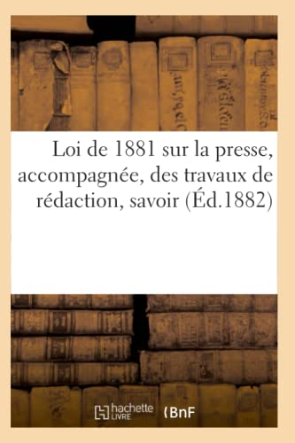 9782012747418: Loi de 1881 sur la presse, accompagnée, des travaux de rédaction, savoir (Éd.1882)