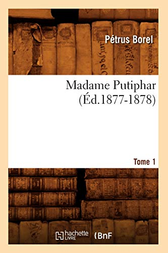 9782012747951: Madame Putiphar. Tome 1 (Ed.1877-1878) (Litterature) (French Edition)