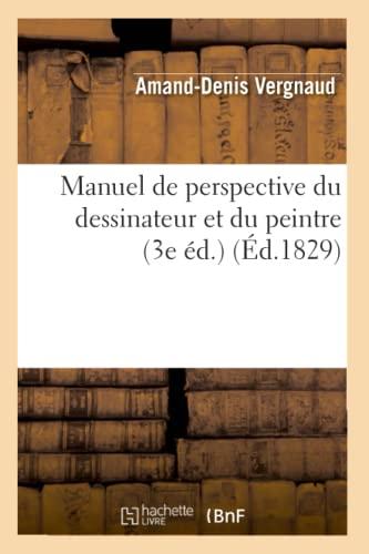 9782012748460: Manuel de Perspective Du Dessinateur Et Du Peintre (3e Ed.) (Ed.1829) (Arts) (French Edition)
