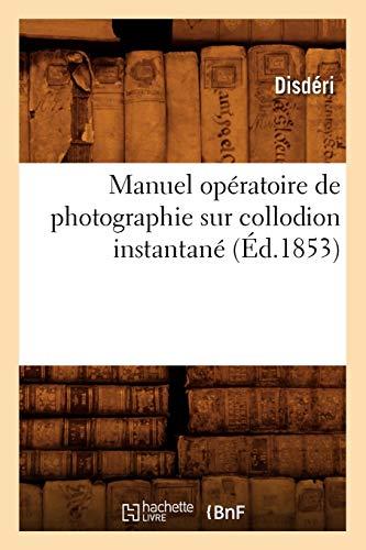Manuel Opératoire de Photographie Sur Collodion Instantané: Disderi