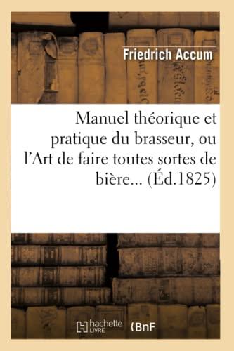 9782012748972: Manuel th�orique et pratique du brasseur, ou l'Art de faire toutes sortes de bi�re (�d.1825)