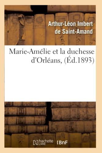 Marie-Amelie Et La Duchesse DOrleans, (Ed.1893): Imbert De Saint Amand a. L.