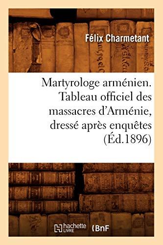 9782012749108: Martyrologe arm�nien. Tableau officiel des massacres d'Arm�nie, dress� apr�s enqu�tes (�d.1896)