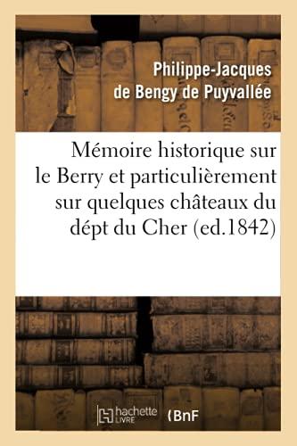 9782012749610: Mémoire historique sur le Berry et particulièrement sur quelques châteaux du dépt du Cher, (ed.1842)