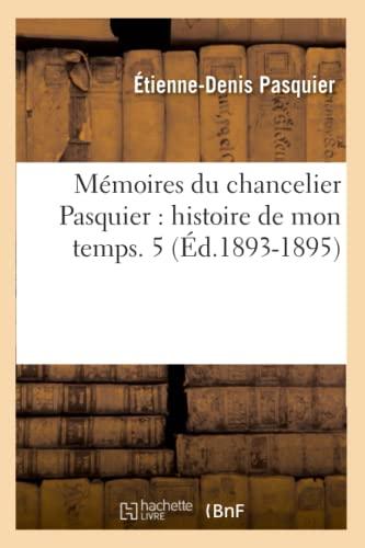 9782012750685: Memoires Du Chancelier Pasquier: Histoire de Mon Temps. 5 (Ed.1893-1895) (French Edition)