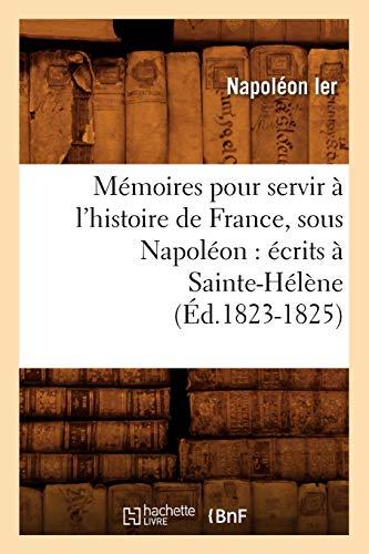 9782012751248: M�moires pour servir � l'histoire de France, sous Napol�on : �crits � Sainte-H�l�ne (�d.1823-1825)