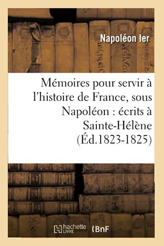 9782012751255: Mémoires pour servir à l'histoire de France, sous Napoléon : écrits à Sainte-Hélène (Éd.1823-1825)