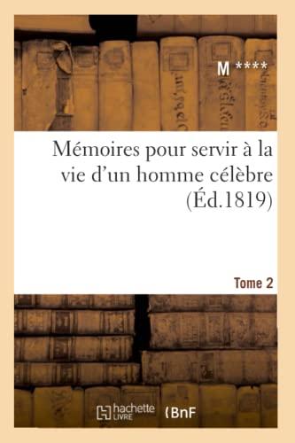 Memoires Pour Servir a la Vie DUn Homme Celebre. Tome 2 (Ed.1819): M.