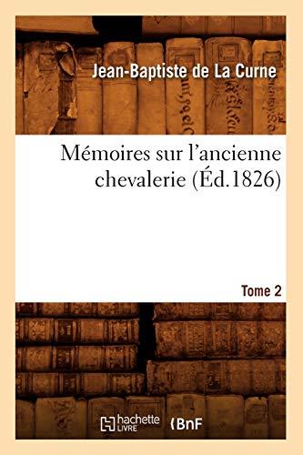 Memoires Sur LAncienne Chevalerie. Tome 2 (Ed.1826): De La Curne J. B.