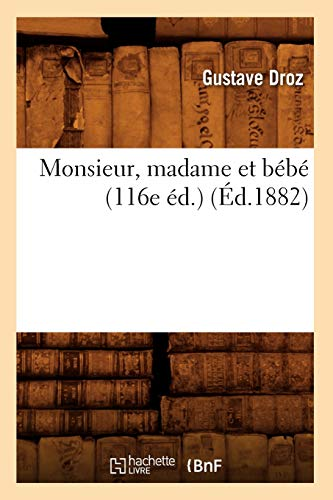 Monsieur, Madame Et Bebe (116e Ed.) (Ed.1882): Gustave Droz
