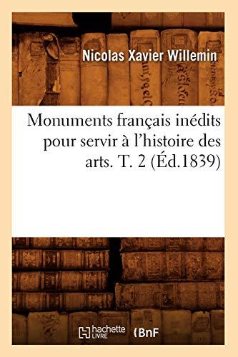Monuments Francais Inedits Pour Servir A LHistoire Des Arts. T. 2 (Ed.1839): Collectif