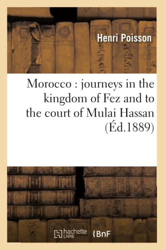 9782012752870: Morocco: Journeys in the Kingdom of Fez and to the Court of Mulai Hassan (Ed.1889) (Histoire) (French Edition)