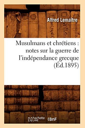 9782012752917: Musulmans Et Chretiens: Notes Sur La Guerre de L'Independance Grecque (Ed.1895) (Histoire) (French Edition)
