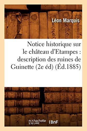 9782012753778: Notice historique sur le château d'Etampes : description des ruines de Guinette (2e éd) (Éd.1885)