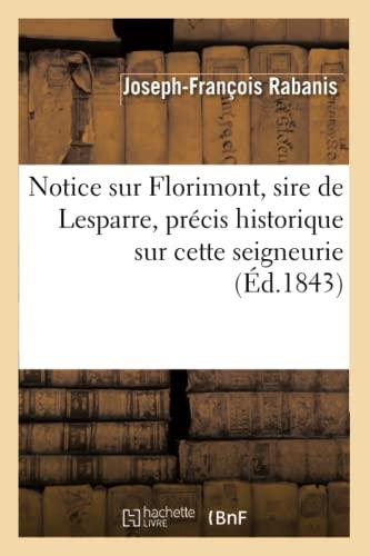 Notice Sur Florimont, Sire de Lesparre, Precis Historique Sur Cette Seigneurie, (Ed.1843): Rabanis ...