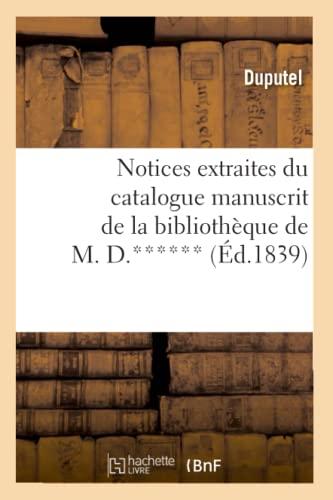 9782012754102: Notices Extraites Du Catalogue Manuscrit de La Bibliotheque de M. D.****** (Ed.1839) (Generalites) (French Edition)