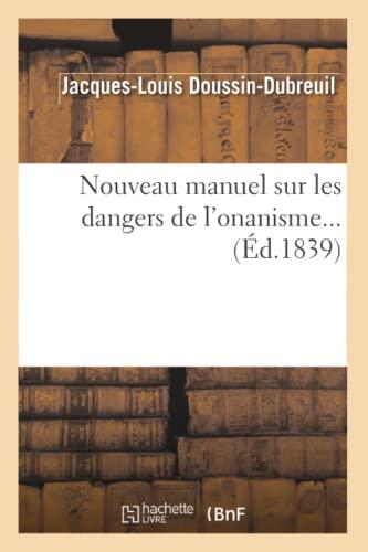 9782012754607: Nouveau manuel sur les dangers de l'onanisme (Éd.1839)