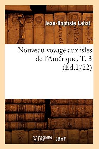 9782012754782: Nouveau Voyage Aux Isles de L'Amerique. T. 3 (Ed.1722) (Histoire) (French Edition)