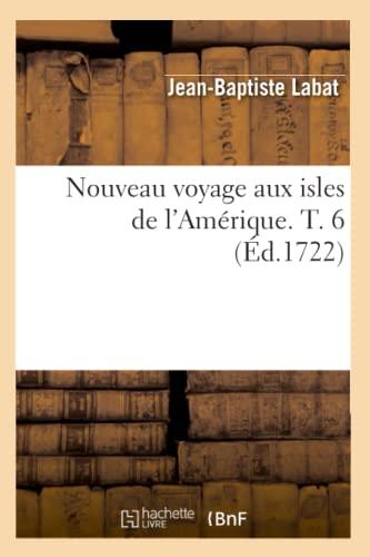 9782012754805: Nouveau Voyage Aux Isles de L'Amerique. T. 6 (Ed.1722) (Histoire) (French Edition)