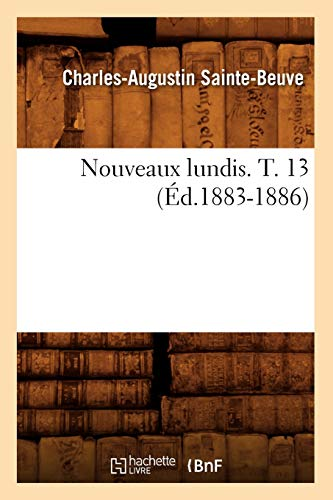 Nouveaux Lundis. T. 13 (Ed.1883-1886): Charles Augustin Sainte-Beuve