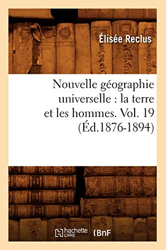 Nouvelle Geographie Universelle: La Terre Et Les Hommes. Vol. 19 (Ed.1876-1894): Elisee Reclus