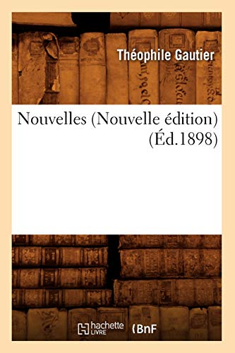Nouvelles (Nouvelle Edition) (Ed.1898): Theophile Gautier