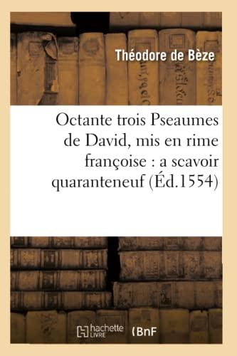 9782012755734: Octante Trois Pseaumes de David, MIS En Rime Francoise: A Scavoir Quaranteneuf (Ed.1554) (Religion) (French Edition)