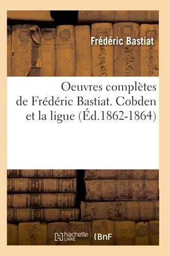 9782012756700: Oeuvres complètes de Frédéric Bastiat. Cobden et la ligue (Éd.1862-1864)