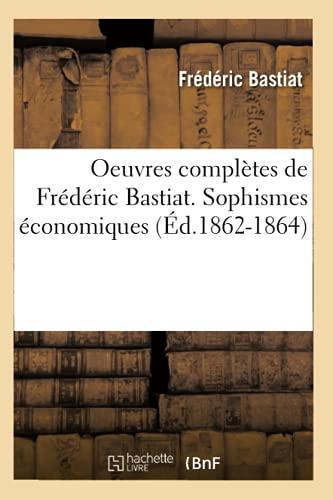 9782012756731: Oeuvres Completes de Frederic Bastiat. Sophismes Economiques (Ed.1862-1864) (Sciences Sociales) (French Edition)