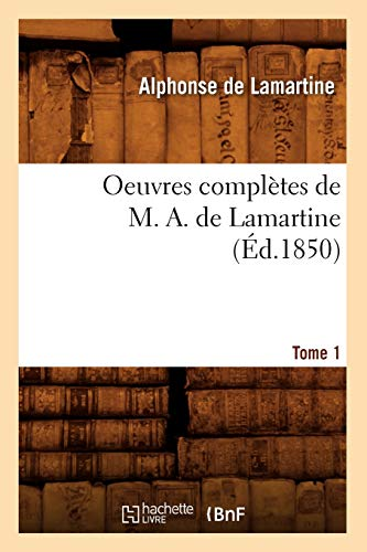 9782012757073: Oeuvres Completes de M. A. de Lamartine. Tome 1 (Ed.1850) (Litterature) (French Edition)