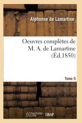 9782012757080: Oeuvres Completes de M. A. de Lamartine. Tome 5 (Ed.1850) (Litterature) (French Edition)