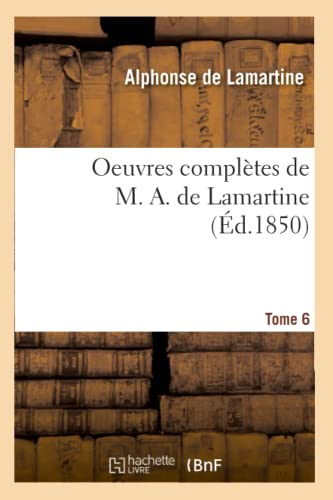 9782012757097: Oeuvres Completes de M. A. de Lamartine. Tome 6 (Ed.1850) (Litterature) (French Edition)