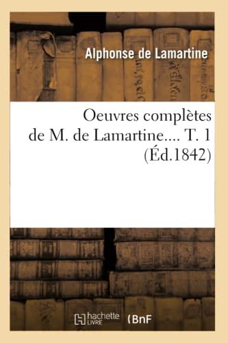 Oeuvres Completes de M. de Lamartine. T. 1 (Ed.1842): Alphonse de Lamartine