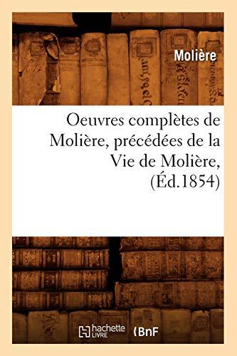 Oeuvres Completes de Moliere, Precedees de La: Moliere