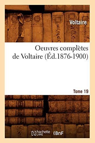9782012757837: Oeuvres Completes de Voltaire.... Tome 19 (Ed.1876-1900) (Litterature)