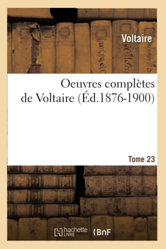 9782012757844: Oeuvres Completes de Voltaire.... Tome 23 (Ed.1876-1900) (Litterature)