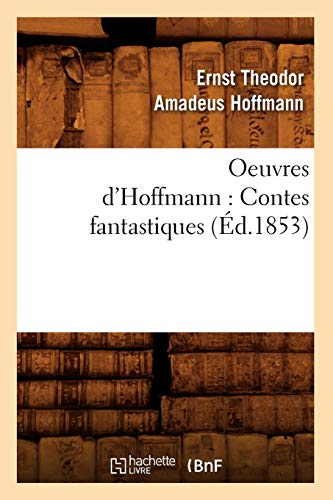 Oeuvres DHoffmann: Contes Fantastiques (Ed.1853): Hoffmann E. T. a.