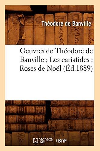 9782012759374: Oeuvres de Theodore de Banville; Les Cariatides; Roses de Noel (Ed.1889) (Litterature) (French Edition)