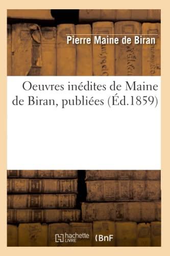 Oeuvres Inedites de Maine de Biran, Publiees (Ed.1859): Pierre Maine De Biran