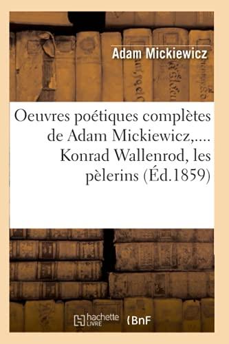 9782012760134: Oeuvres Poetiques Completes de Adam Mickiewicz, .... Konrad Wallenrod, Les Pelerins (Ed.1859) (French Edition)