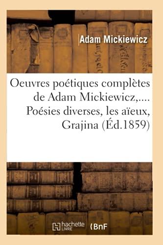 9782012760141: Oeuvres Poetiques Completes de Adam Mickiewicz, .... Poesies Diverses, Les Aieux, Grajina (Ed.1859) (Litterature) (French Edition)