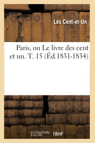 Paris, Ou Le Livre Des Cent Et Un. T. 15 (Ed.1831-1834) (Litterature) (French Edition): Les Cent Et...