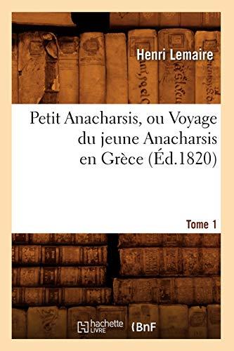 Petit Anacharsis, Ou Voyage Du Jeune Anacharsis En Grece. Tome 1 (Ed.1820): Henri Lemaire