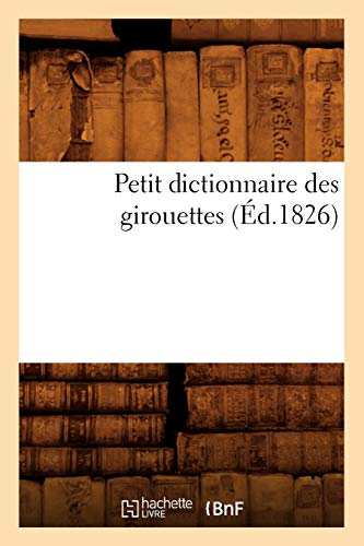 9782012761797: Petit Dictionnaire Des Girouettes, (Ed.1826) (French Edition)