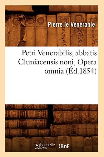 Petri Venerabilis Ed 1854: Le Venerable P.