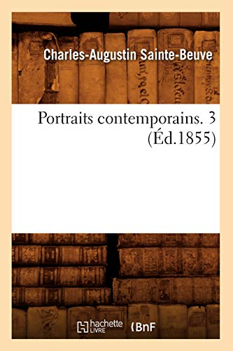 Portraits Contemporains. 3 (Ed.1855) (Litterature) (French Edition): Charles Augustin Sainte-Beuve
