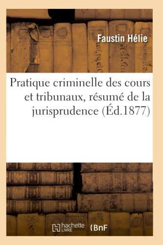 9782012763463: Pratique criminelle des cours et tribunaux, r�sum� de la jurisprudence (�d.1877)