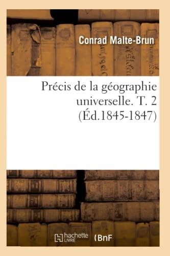Precis de La Geographie Universelle . T. 2 (Ed.1845-1847): Conrad Malte-Brun