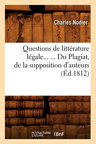 9782012765030: Questions de litt�rature l�gale. Du Plagiat, de la supposition d'auteurs (�d.1812)