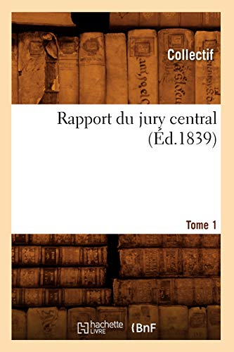 Rapport du jury central. Tome 1 (Éd.1839): Collectif